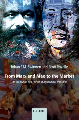 From Marx and Mao to the Market: The Economics and Politics of Agricultural Transition - Swinnen, Johan F M, and Rozelle, Scott