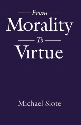 From Morality to Virtue - Slote, Michael