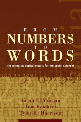 From Numbers to Words: Reporting Statistical Results for the Social Sciences - Morgan, Susan E, and Reichert, Thomas, and Harrison, Tyler R