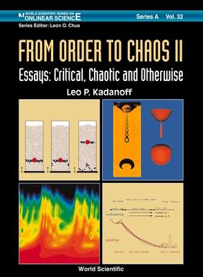 From Order to Chaos II, Essays: Critical, Chaotic and Otherwise - Kadanoff, Leo P (Editor)