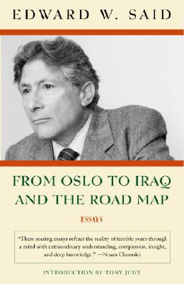 From Oslo to Iraq and the Road Map: Essays - Said, Edward W, Professor