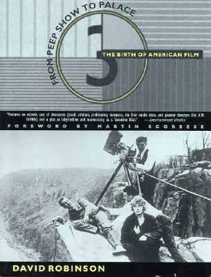 From Peepshow to Palace: The Birth of American Film - Robinson, David, and Scorsese, Martin, Professor (Foreword by)