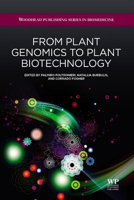 From Plant Genomics to Plant Biotechnology - Poltronieri, Palmiro (Editor), and Burbulis, Natalija (Editor), and Fogher, Corrado (Editor)