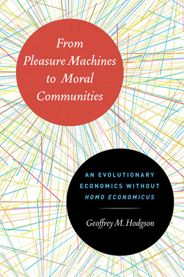 From Pleasure Machines to Moral Communities: An Evolutionary Economics Without Homo Economicus - Hodgson, Geoffrey M