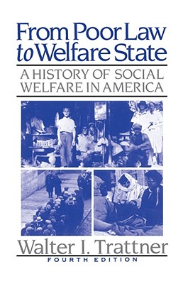 From Poor Law to Welfare State: A History of Social Welfare in America - Trattner, Walter I
