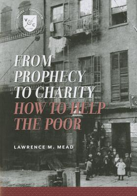 From Prophecy to Charity: How to Help the Poor - Mead, Lawrence M, and Mead, Larry