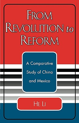 From Revolution to Reform: A Comparative Study of China and Mexico - Li, He