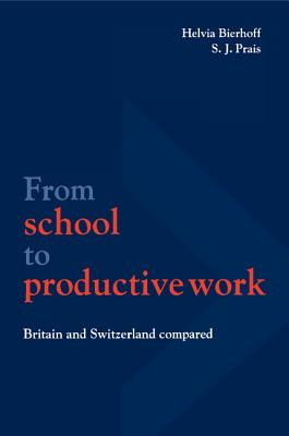 From School to Productive Work: Britain and Switzerland Compared - Bierhoff, Helvia (Editor), and Prais, S J, and Corby, Brian (Editor)
