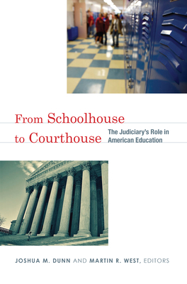 From Schoolhouse to Courthouse: The Judiciary's Role in American Education - Dunn, Joshua M (Editor), and West, Martin R (Editor)