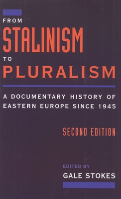 From Stalinism to Pluralism: A Documentary History of Eastern Europe Since 1945 - Stokes, Gale (Editor)