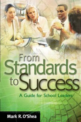 From Standards to Success: A Guide for School Leaders - O'Shea, Mark R
