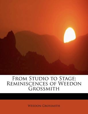 From Studio to Stage; Reminiscences of Weedon Grossmith - Grossmith, Weedon