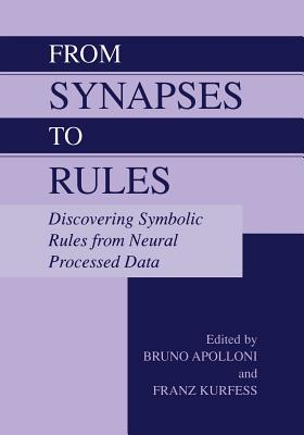 From Synapses to Rules: Discovering Symbolic Rules from Neural Processed Data - Apolloni, Bruno (Editor), and Kurfess, Franz (Editor)