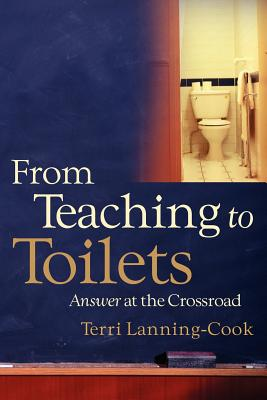From Teaching to Toilets - Lanning-Cook, Terri