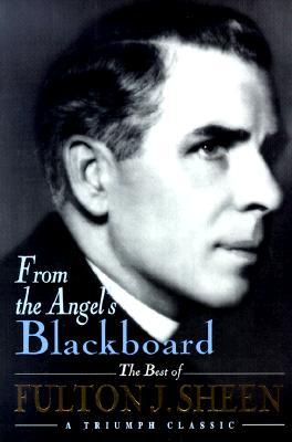 From the Angel's Blackboard: The Best of Fulton J. Sheen - Sheen, Fulton J