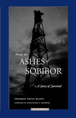 From the Ashes of Sobibor: A Story of Survival - Blatt, Thomas Toivi, and Browning, Christopher R (Foreword by)