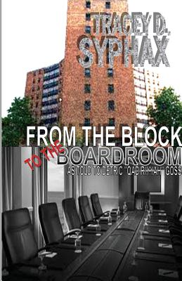 From the Block to the Boardroom - Syphax, Tracey D