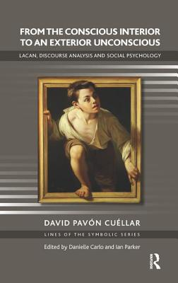 From the Conscious Interior to an Exterior Unconscious: Lacan, Discourse Analysis and Social Psychology - Cuellar, David Pavon
