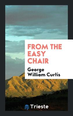 From the Easy Chair - Curtis, George William