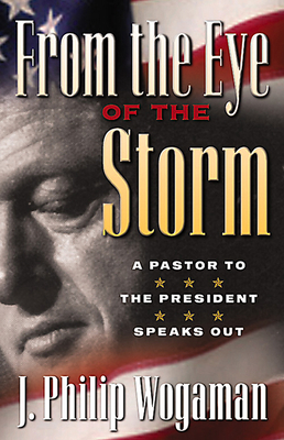 From the Eye of the Storm: A Pastor to the President Speaks Out - Wogaman, J Philip