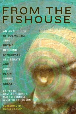 From the Fishouse: An Anthology of Poems That Sing, Rhyme, Resound, Syncopate, Alliterate, and Just Plain Sound Great - Dungy, Camille T (Editor), and O'Donnell, Matt (Editor), and Thomson, Jeffrey, Professor (Editor)