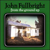 From the Ground Up - John Fullbright