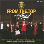 From the Top at the Pops - Caroline Goulding (violin); Chad Hoopes (violin); Christopher O'Riley (piano); Corey Dundee (saxophone); Hilda Huang (piano); Ji-Yong (piano); Matthew Allen (cello); Cincinnati Pops Orchestra; Erich Kunzel (conductor)