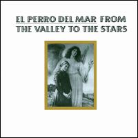 From the Valley to the Stars - El Perro del Mar