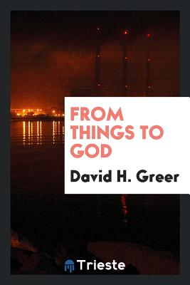 From Things to God - Greer, David H