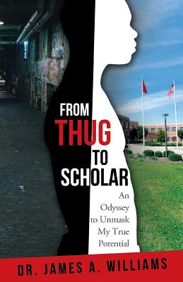 From Thug to Scholar: An Odyssey to Unmask My True Potential - Williams, James a