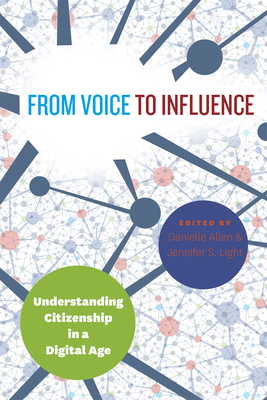 From Voice to Influence: Understanding Citizenship in a Digital Age - Allen, Danielle (Editor), and Light, Jennifer S. (Editor)