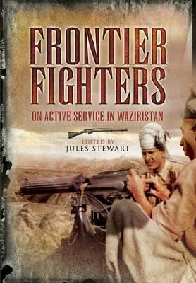 Frontier Fighters: On Active Serivce in Warziristan - Cummings, Walter, and Stewart, Jules (Editor)