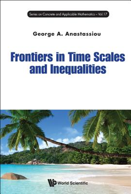 Frontiers in Time Scales and Inequalities - Anastassiou, George A