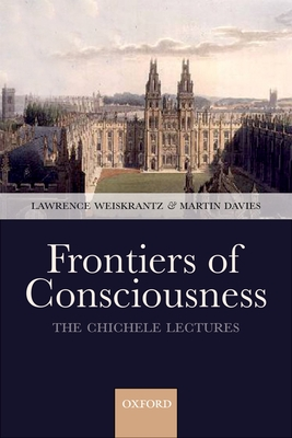 Frontiers of Consciousness: The Chichele Lectures - Weiskrantz, Lawrence (Editor)