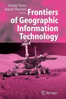 Frontiers of Geographic Information Technology - Rana, Sanjay (Editor), and Sharma, Jayant (Editor)