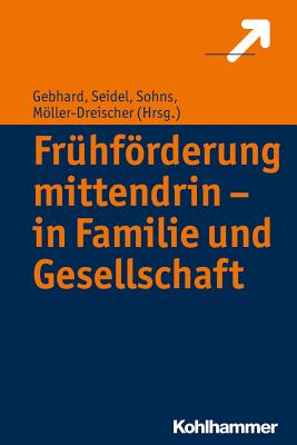 Fruhforderung Mittendrin - In Familie Und Gesellschaft - Gebhard, Britta (Editor), and Moller-Dreischer, Sebastian (Editor), and Seidel, Andreas (Editor)