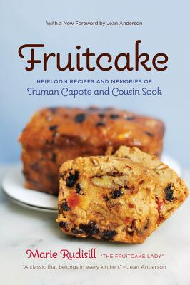Fruitcake: Heirloom Recipes and Memories of Truman Capote and Cousin Sook - Rudisill, Marie
