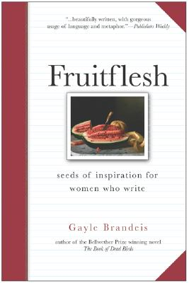 Fruitflesh: Seeds of Inspiration for Women Who Write - Brandeis, Gayle