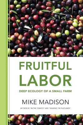 Fruitful Labor: Deep Ecology of a Small Farm - Madison, Mike