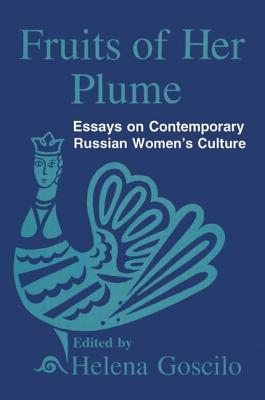 Fruits of Her Plume: Essays on Contemporary Russian Women's Culture: Essays on Contemporary Russian Women's Culture - Goscilo, Helena