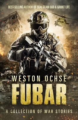 Fubar: A Collection of War Stories - Ochse, Weston