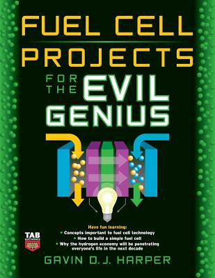 Fuel Cell Projects for the Evil Genius - Harper, Gavin D J