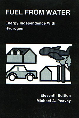 Fuel from Water: Energy Independence with Hydrogen, 11th Edition - Peavey, Michael, and Null, Null