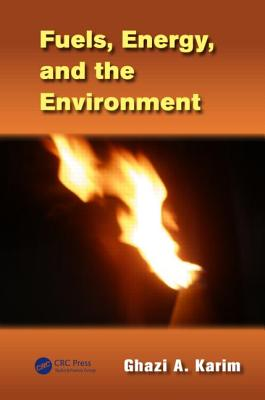 Fuels, Energy, and the Environment - Karim, Ghazi A