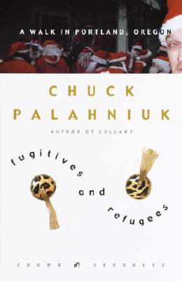 Fugitives and Refugees: A Walk in Portland, Oregon - Palahniuk, Chuck