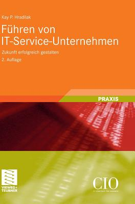 Fuhren Von It-Service-Unternehmen: Zukunft Erfolgreich Gestalten - Hradilak, Kay P