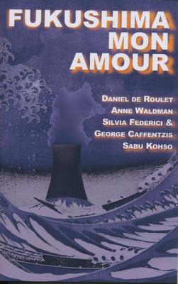 Fukushima Mon Amour - De Roulet, Daniel, and Waldman, Anne, and Federici, Silvia