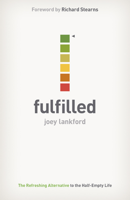 Fulfilled: The Refreshing Alternative to the Half-Empty Life - Lankford, Joey