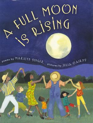 Full Moon Is Rising, a with CD - Singer, Marilyn, and Cairns, Julia (Illustrator), and To Be Announced (Read by)