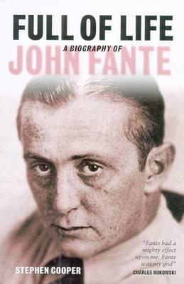 Full of Life: A Biography of John Fante - Cooper, Stephen